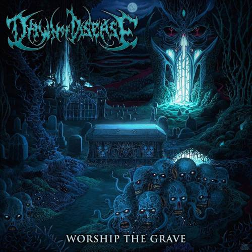 Dawn Of Disease - Worship The Grave