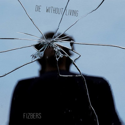 FIZBERS - Die Without Living