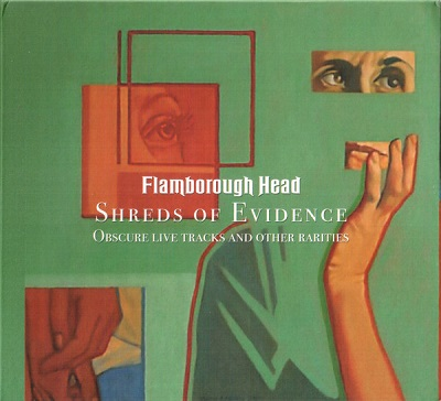FLAMBOROUGH  HEAD - Shreds Of Evidence. Obscure Live Tracks And Other Rarities