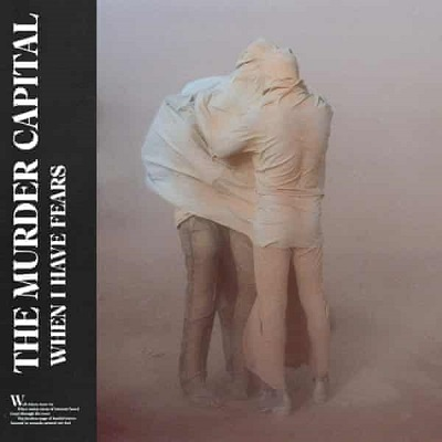 THE MURDER CAPITALS - When I Have Fears